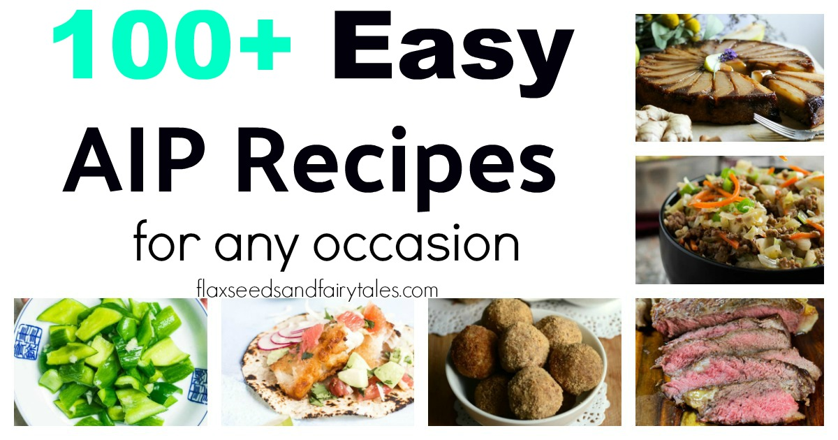 The best easy AIP recipes for breakfast, lunch, dinner, snacks, dessert, and more!