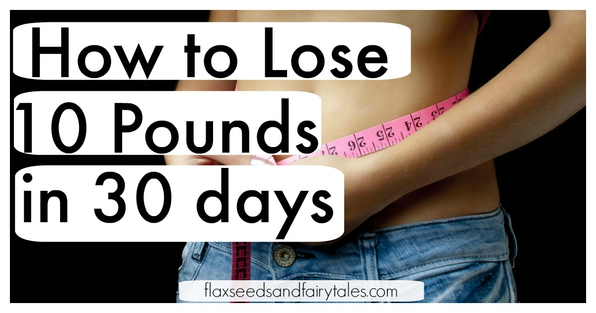 Lose 10 pounds in 30 days naturally and safely without counting calories