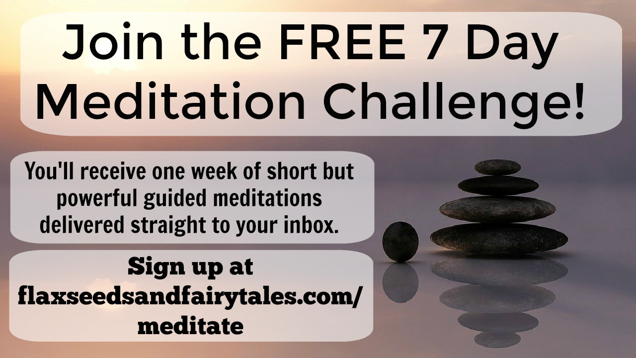 Free 7 Day Meditation Challenge - Flaxseeds and Fairytales